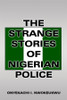 The Strange Stories of Nigerian Police