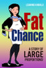 Fat Chance: A Story of Large Proportions!