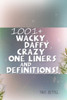 1001+ Wacky, Daffy, Crazy One Liners and Definitions!