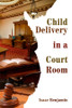 Child Delivery in a Court Room