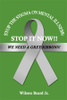 STOP THE STIGMA ON MENTAL ILLNESS:STOP IT NOW!!! WE NEED A GREY RIBBON!!!