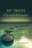 My Truth A Spiritual Autobiography