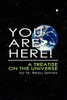 You Are Here!  A Treatise on the Universe