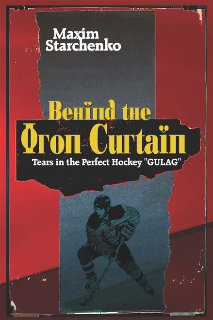 "Behind the Iron Curtain: Tears in the Perfect Hockey ""GULAG"""
