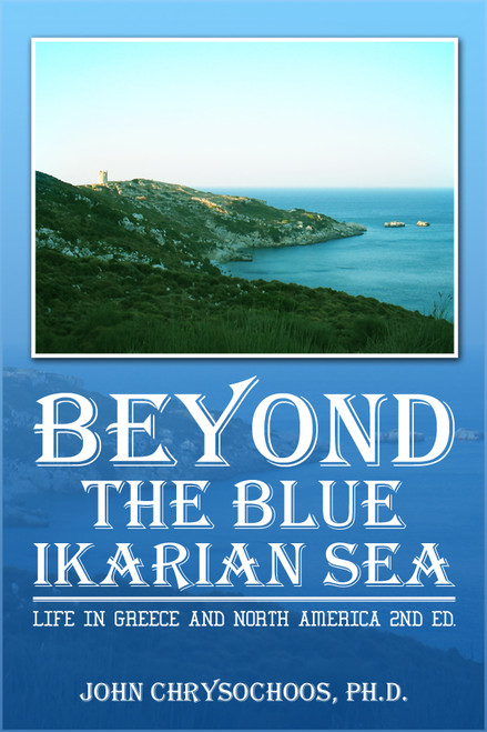 BEYOND THE BLUE IKARIAN SEA: Life in Greece and North America 2nd Ed.