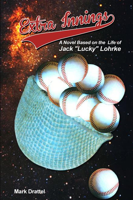 "Extra Innings: A Novel Based on the Life of Jack ""Lucky"" Lohrke"