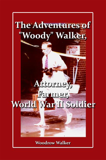 "The Adventures of ""Woody"" Walker, Attorney, Farmer, World War II Soldier"