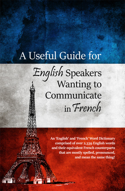 A Useful Guide for English Speakers Wanting to Communicate in French
