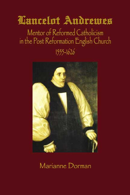 Lancelot Andrews: Mentor of Reformed Catholicism in the Post Reformation English Church