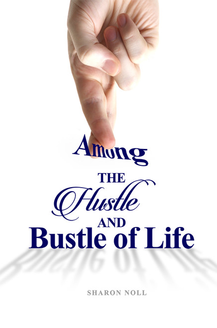 Among the Hustle and Bustle of Life