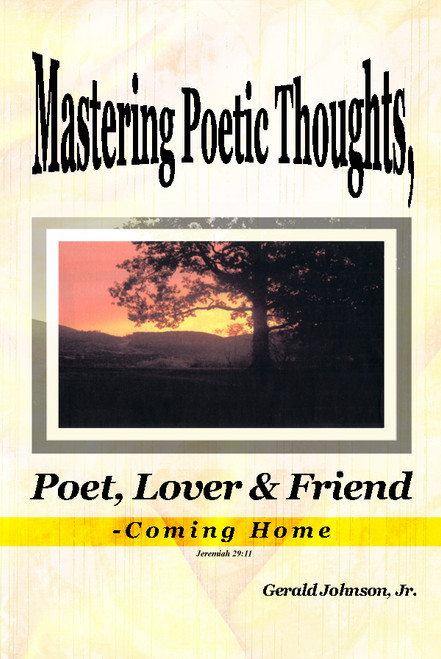 Mastering Poetic Thoughts, Poet, Lover & Friend-Coming Home