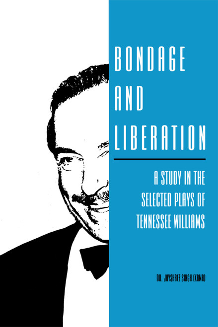 Bondage and Liberation: A Study in the Selected Plays of Tennessee Williams