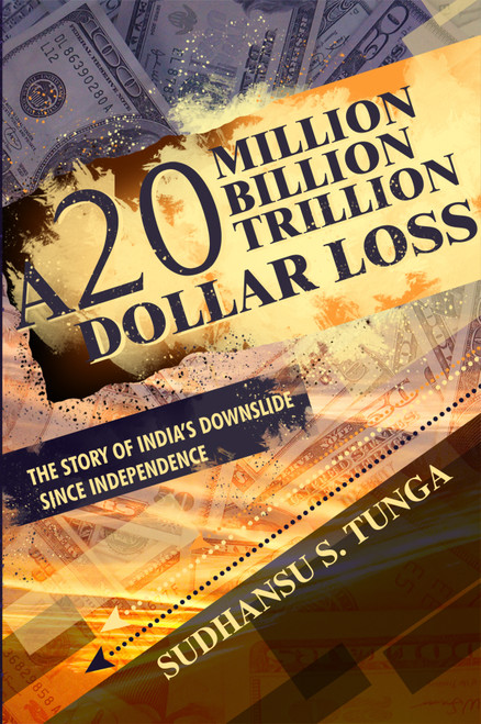 A 20 MILLION BILLION TRILLION DOLLAR LOSS: THE STORY OF INDIA'S DOWNSLIDE SINCE INDEPENDENCE