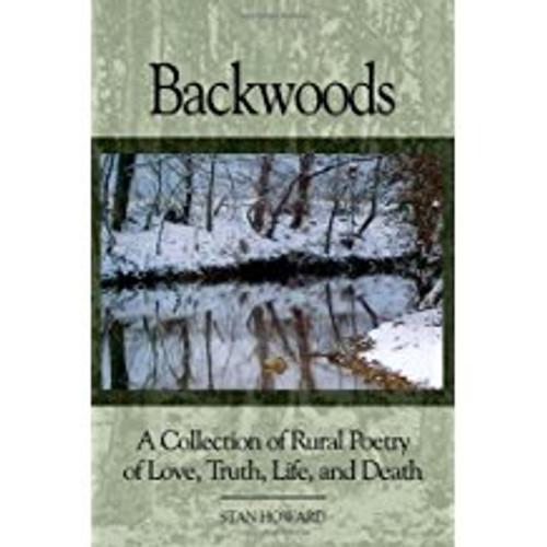 Backwoods: A Collection of Rural Poetry of Love, Truth, Life and Death