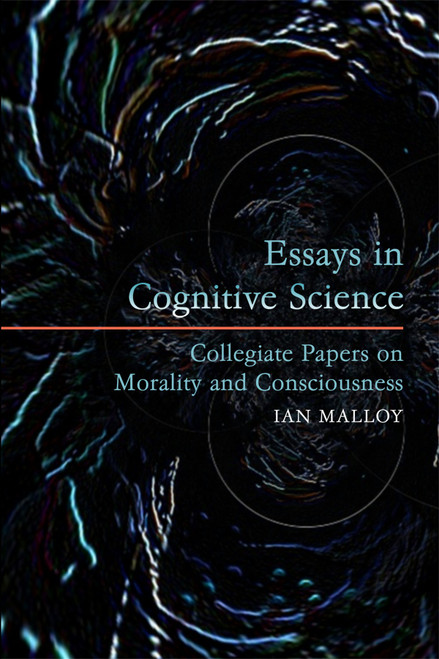 Essays in Cognitive Science: Collegiate Papers on Morality and Consciousness