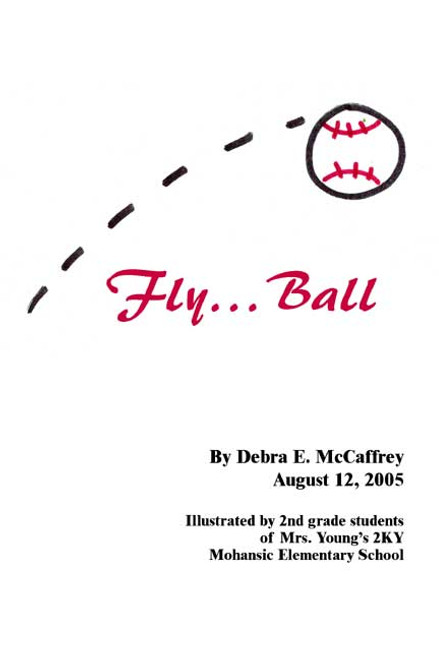 Fly...Ball: Illustrated by 2nd Grade Students of Mrs. Young's 2KY at Mohansic Elementary School
