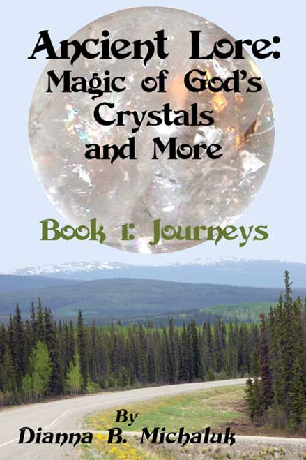 Ancient Lore: Magic of God's Crystals and More: Book 1: Journeys