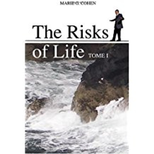 The Risks of Life: Tome I