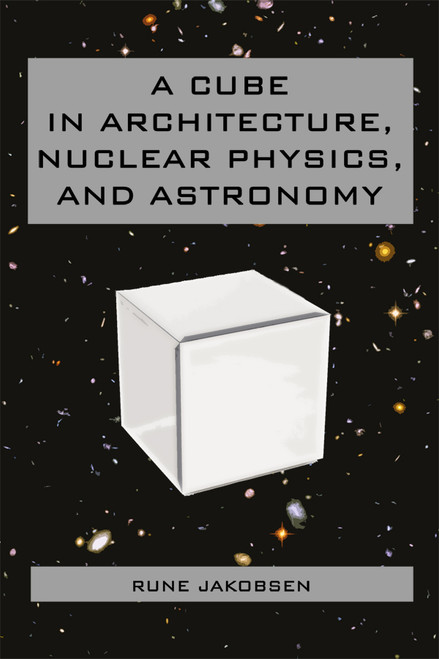 A Cube in Architecture, Nuclear Physics, and Astronomy