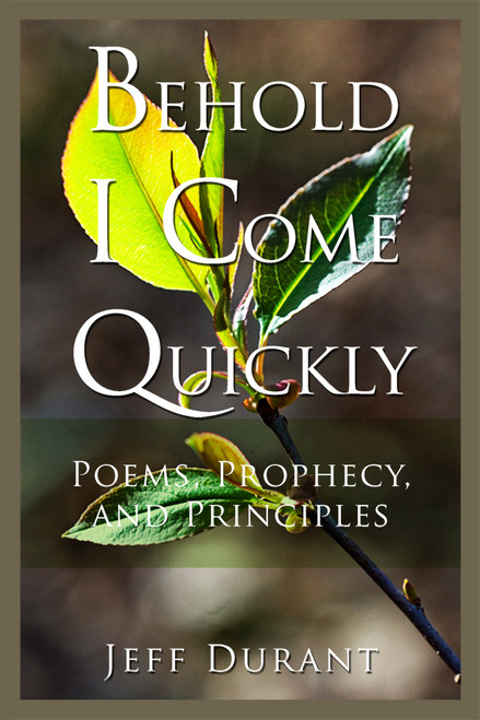 Behold I Come Quickly: Poems, Prophecy, and Principles