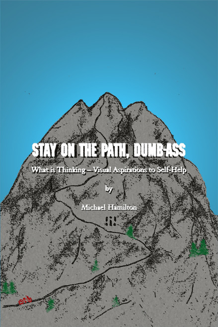 Stay on the Path, Dumb-Ass: What Is Thinking - Visual Aspirations to Self-Help