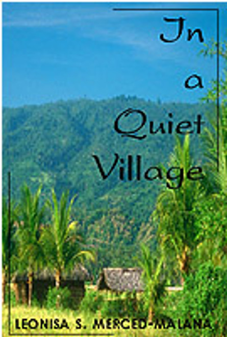 In a Quiet Village by Leonisa Merced-Malana