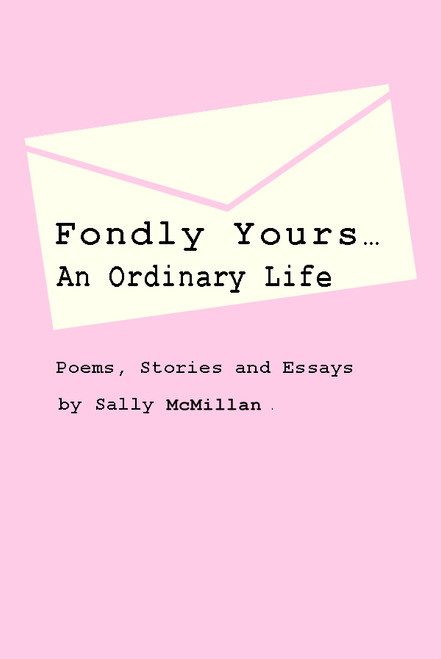 Fondly Yours…An Ordinary Life: Poems, Stories and Essays