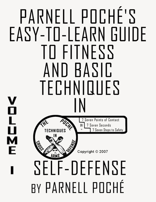 Parnell Poché's Easy-to-Learn Guide to Fitness and Basic Techniques in Self-Defense: Volume 1