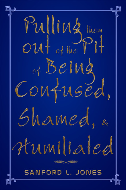 Pulling them out of the Pit of Being Confused, Shamed, & Humiliated