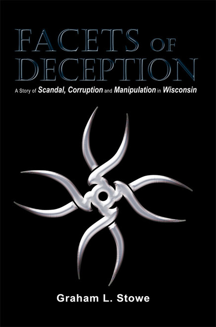 Facets of Deception: A Story of Scandal, Corruption and Manipulation in Wisconsin