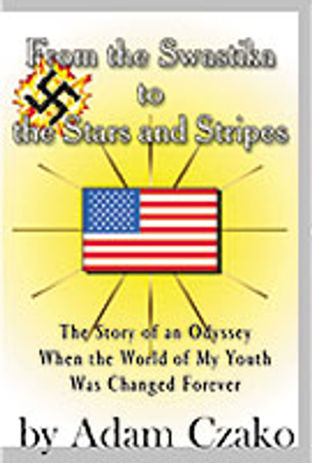 From the Swastika to the Stars and Stripes by Adam Czako