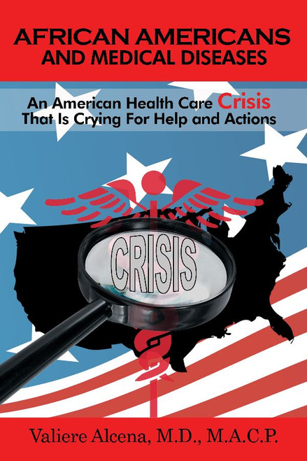 African Americans and Medical Diseases: An American Health Care Crisis That Is Crying For Help and Actions