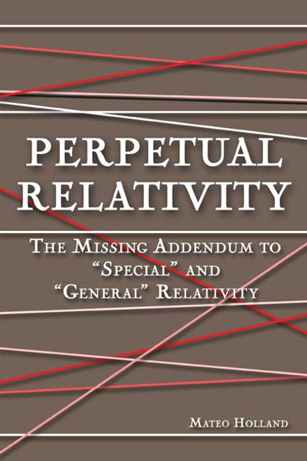 "Perpetual Relativity: The Missing Addendum to ""Special"" and ""General"" Relativity"