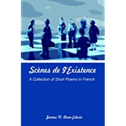 Scènes de l'Existence: A Collection of Short Poems in French