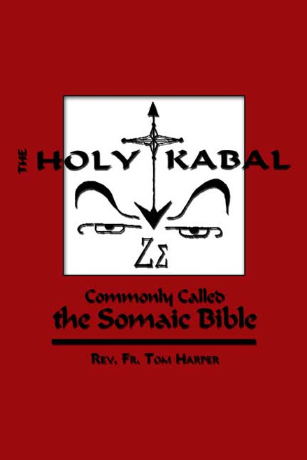 The Holy Kabal: Commonly Called the Somaic Bible