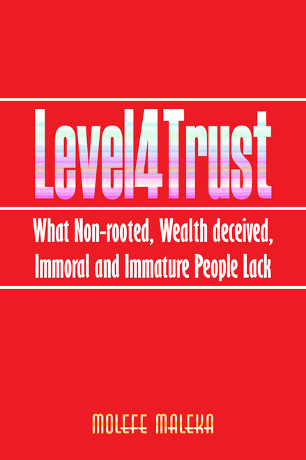Level4Trust: What Non-rooted, Wealth deceived, Immoral and Immature People Lack