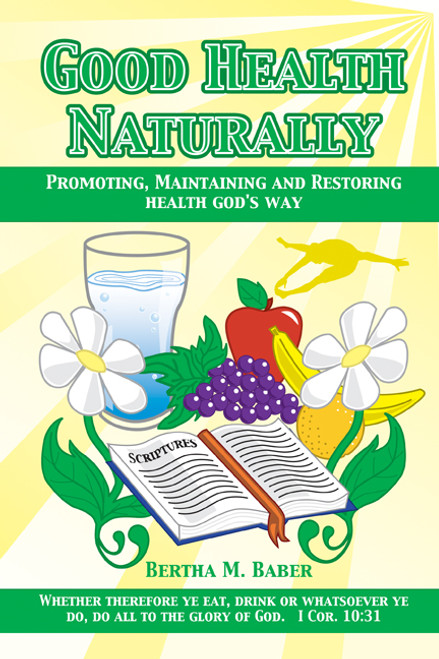 Good Health Naturally: Promoting, Maintaining and Restoring Health God's Way