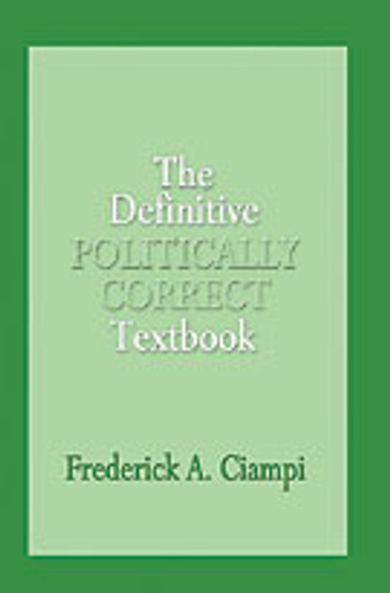 The Definitive Politically Correct Textbook by Frederick A. Ciampi