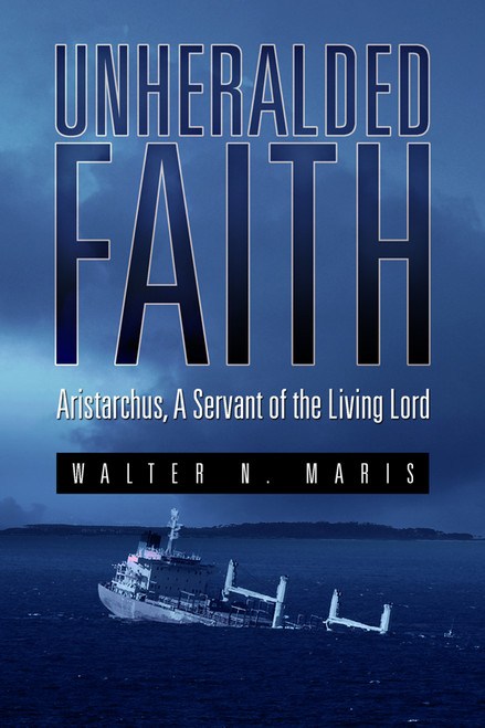 Unheralded Faith: Aristarchus, A Servant of the Living Lord