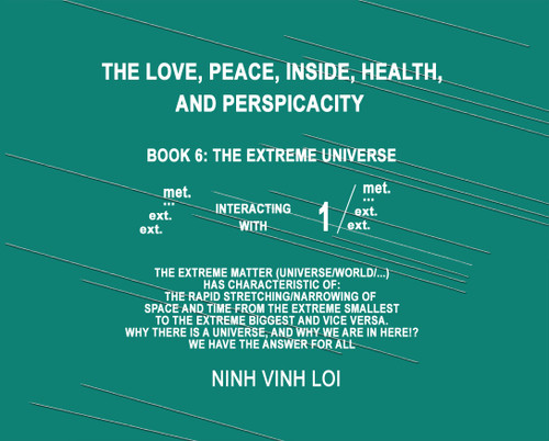 The Love, Peace, Health, and Perspicacity Book 6: The Extreme Universe