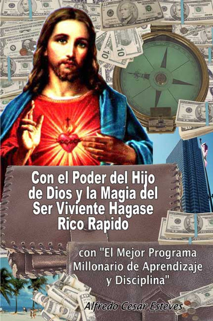 """Con el Poder del Hijo de Dios y la Magia del Ser Viviente Hagase Rico Rapido con """"El Mejor Programa Millonario de Aprendizaje y Disciplina"""""""
