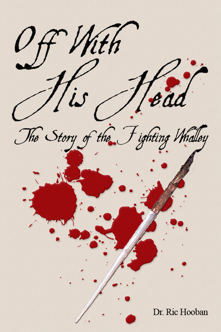 Off With His Head: The Story of the Fighting Whalley