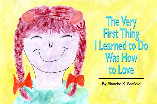 The Very First Thing I Learned to Do Was How to Love