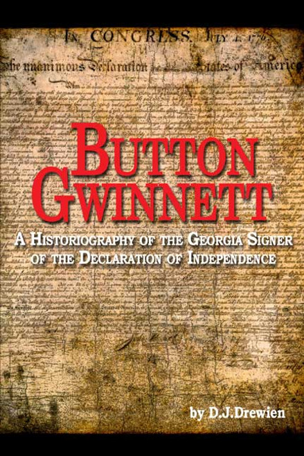 Button Gwinnett: A Historiography of the Georgia Signer of the Declaration of Independence
