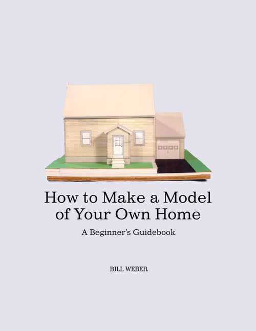 How to Make a Model of Your Own Home