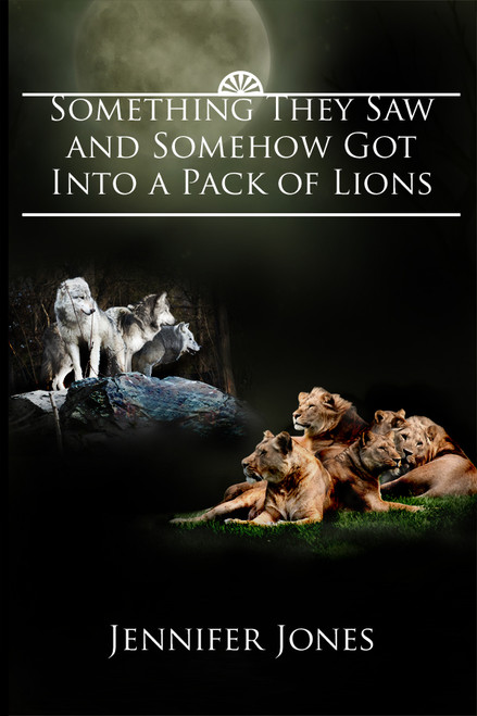 Something They Saw and Somehow Got Into a Pack of Lions