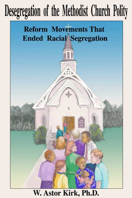 Desegregation of the Methodist Church Polity: Refom Movements that Ended Racial Segregation