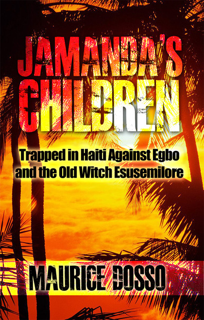 JAMANDA'S CHILDREN: Trapped in Haiti Against Egbo and the Old Witch Esusemilore