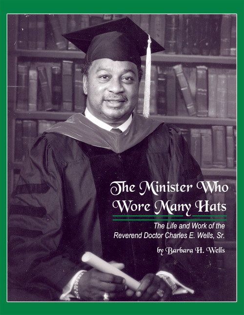 The Minister Who Wore Many Hats: The Life and Work of the Reverend Charles E. Wells, Sr.