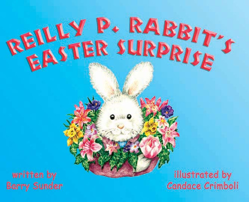 Reilly P. Rabbit's Easter Surprise by Barry Sunder